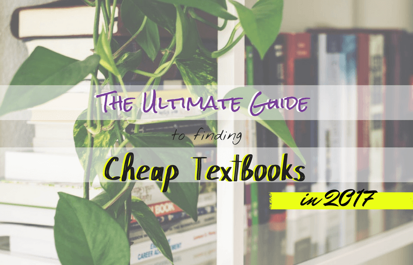 The Ultimate Guide To Finding Cheap Textbooks In 2017