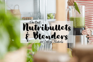 Nutribullets and Blenders for College